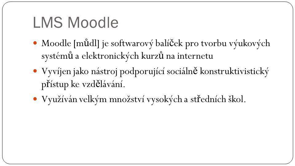 LMS Moodle Moodle [můdl] je softwarový balíček pro tvorbu výukových systémů a elektronických kurzů na internetu.